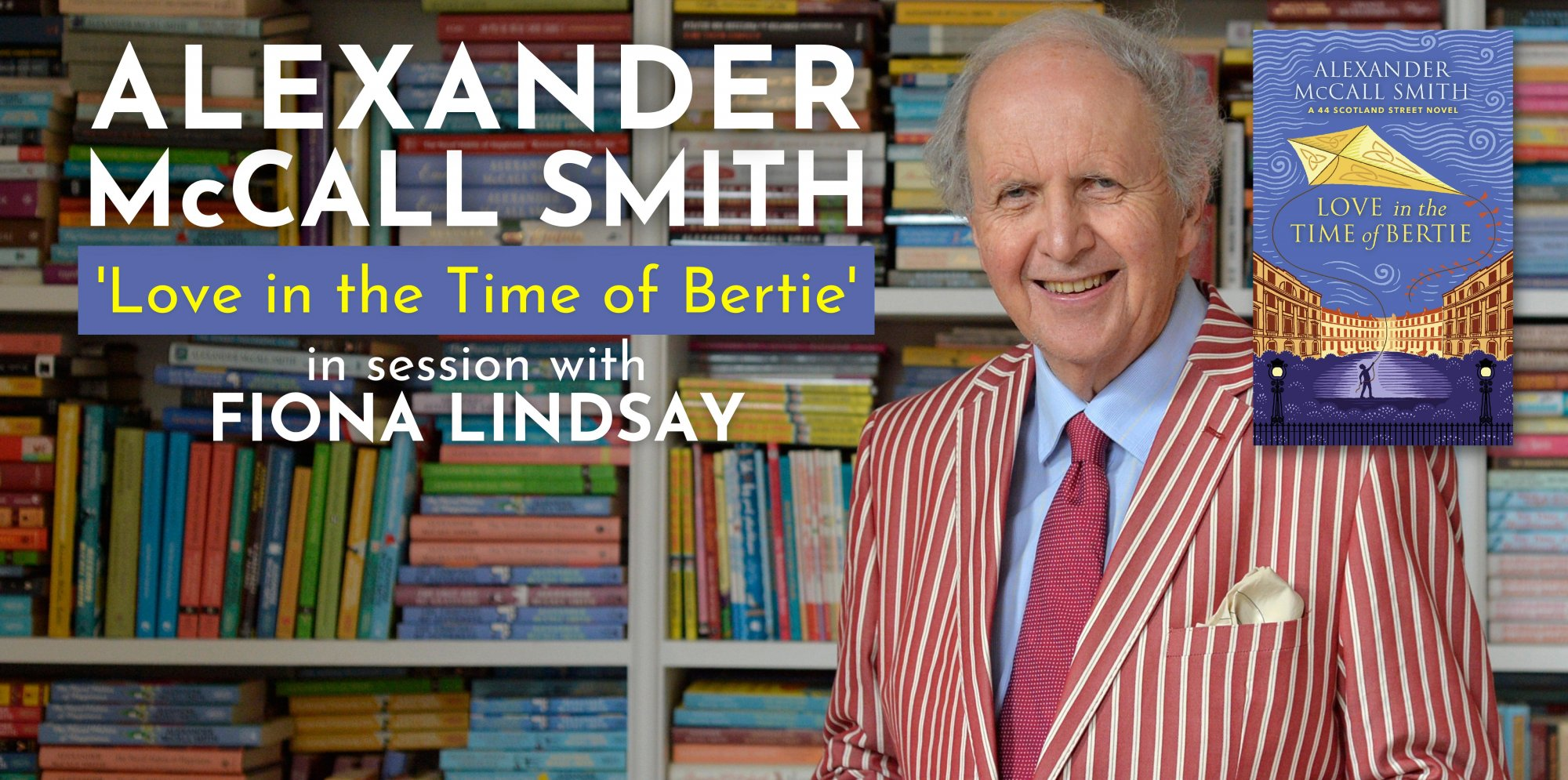 Text says Alexander McCall Smith 'Love in the time of Bertie' in session with Fiona Lindsay, Author McCall Smith wears a striped red blazer and there is a copy of the book which has a blue cover with a yellow kite