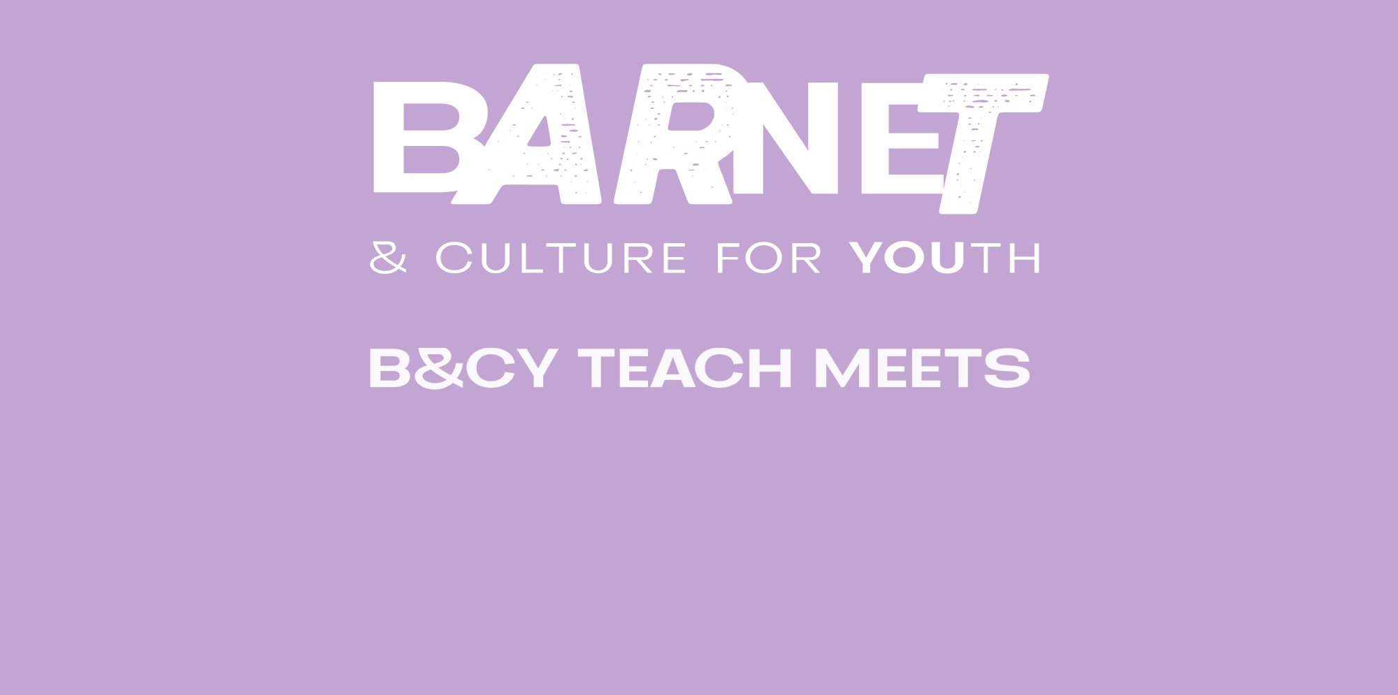 A lilac background with the Barnet & Culture for Youth logo in white and B&CY Teach Meets written in white