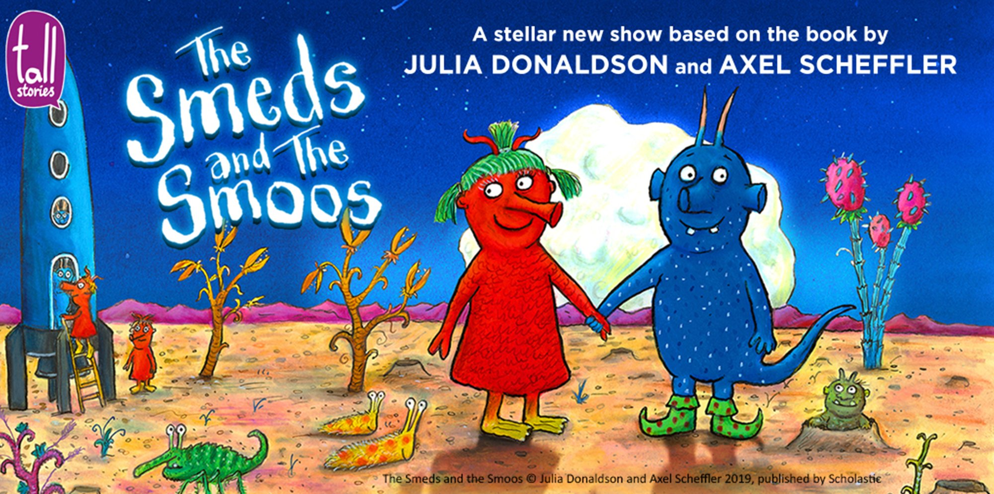 A cartoon image of two alien creatures holding hands with a rocket in the background, text says The Smeds and the Smoos a stellar new show based on the book by Julia Donaldson and Alex Scheffler