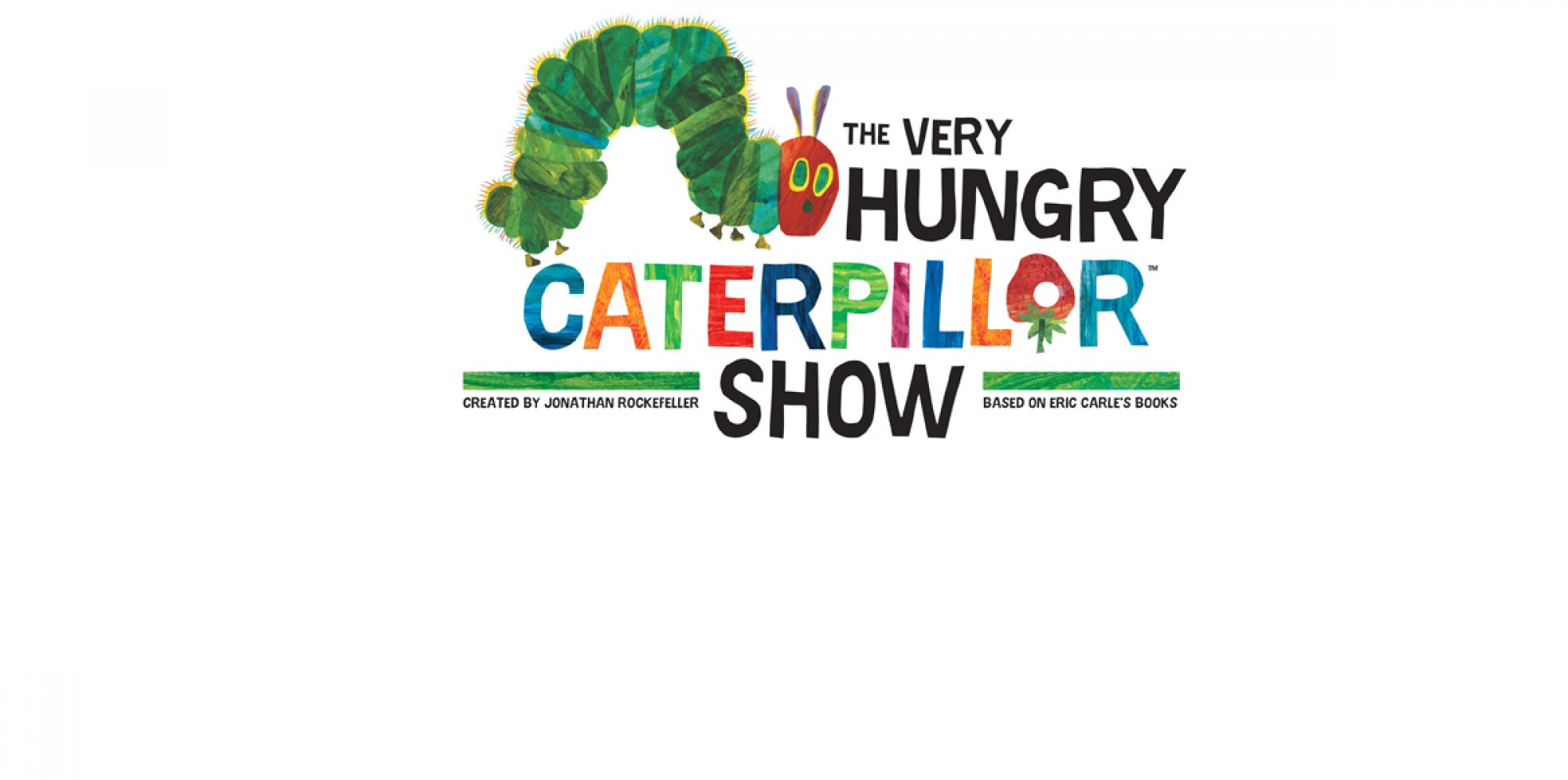 The Very Hungry Caterpillar Show: an image of a cartoon caterpillar is centre with the title of the show underneath it