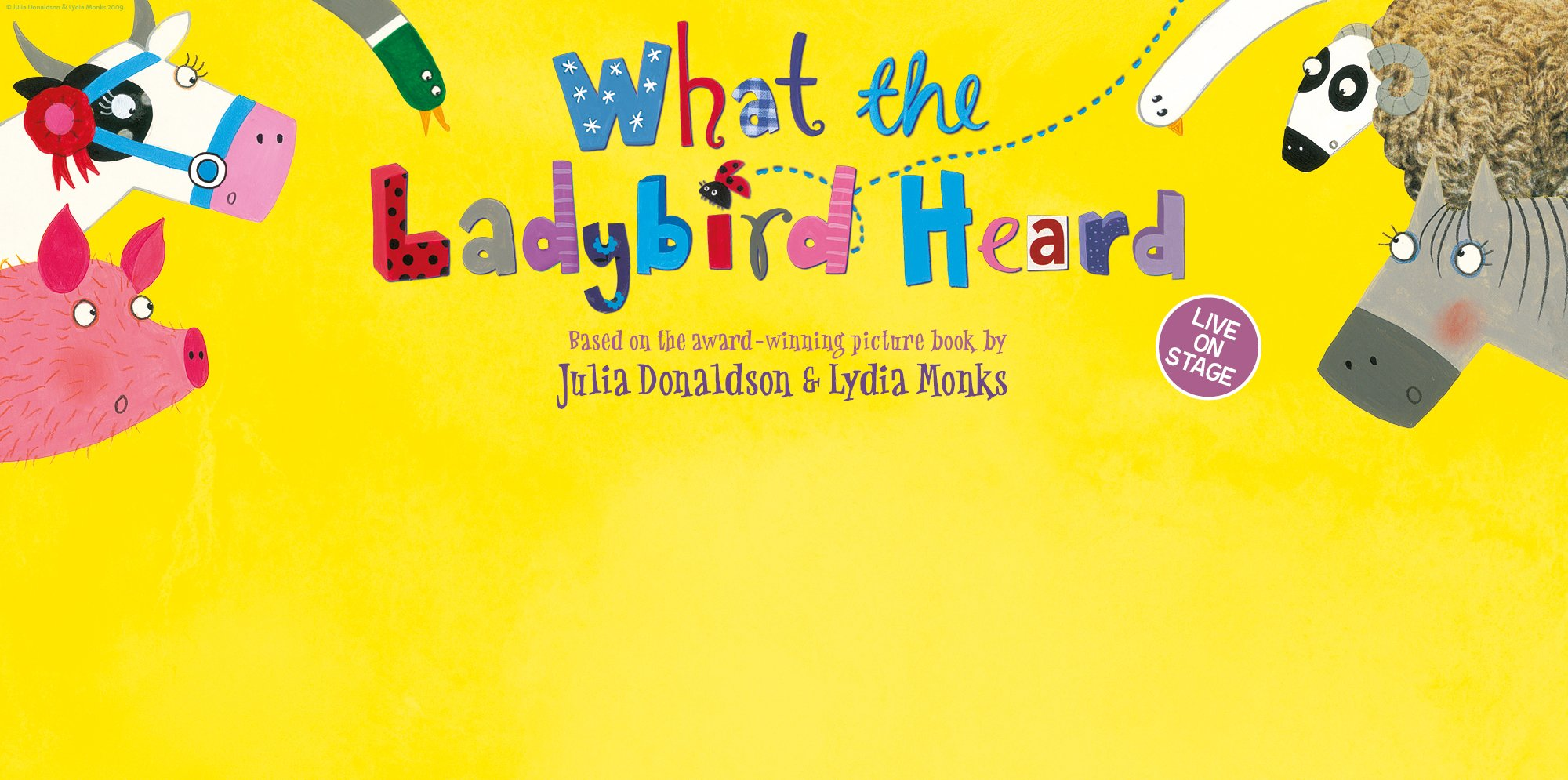 Text says What the Lady Bird Heard based on the award-winning picture book by Julia Donaldson & Lydia Monks, the text is surrounded by farm yard animals