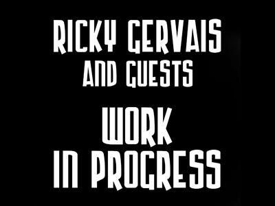 Ricky Gervais - work in progress