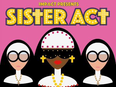 A stylised illustration of three nuns against a pink background, adorned with the words Impact presents Sister Act